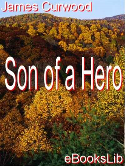 Son of a Hero By: James Oliver Curwood