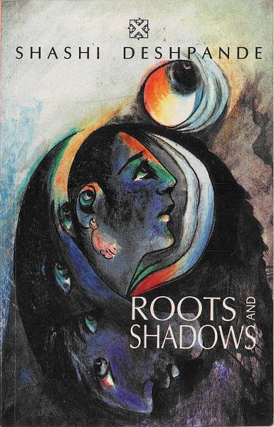 Roots and Shadows By: Shashi Deshpande