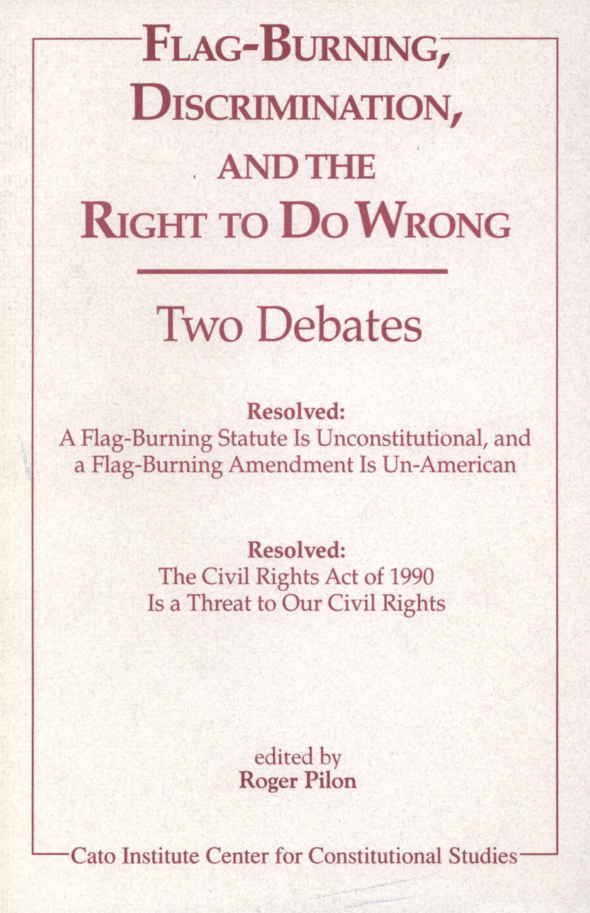 Flag-Burning, Discrimination, and the Right to Do Wrong: Two Debates