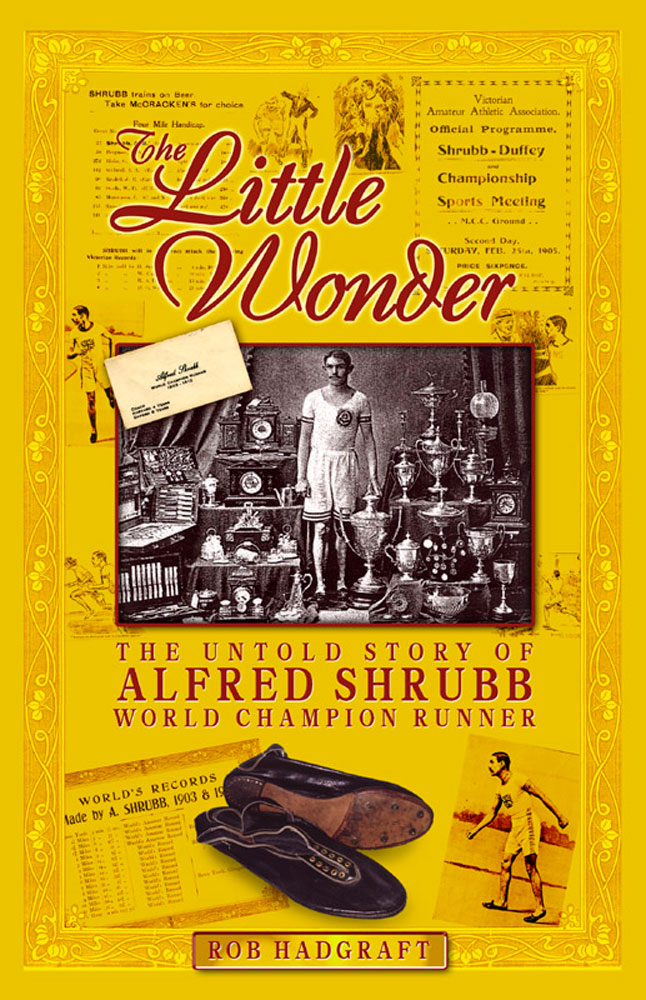 The Little Wonder: The Untold Story of Alfred Shrubb - World Champion Runner By: Rob Hadgraft