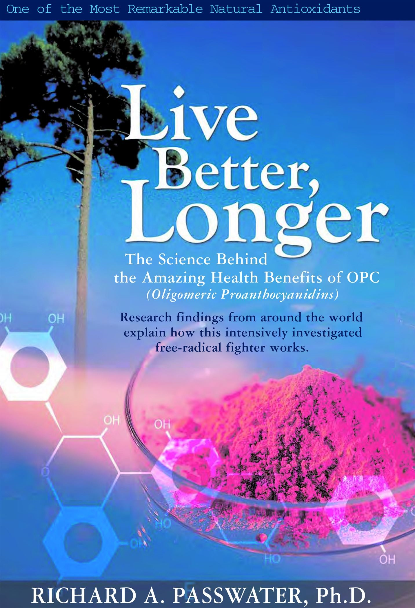 Live Better, Longer: The Science Behind the Amazing Health Benefits of OPCs By: Richard A. Passwater