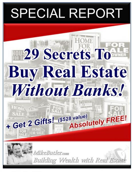 29 Secrets to Buy Real Estate Without Banks! By: Mike Butler