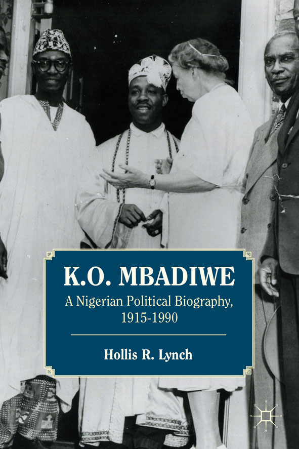 K. O. Mbadiwe A Nigerian Political Biography,  1915-1990