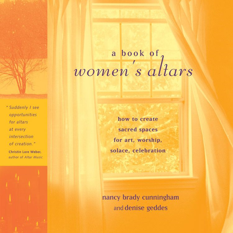 A Book Of Women's Altars: How To Create Sacred Spaces For Art Worship Solace Celebration