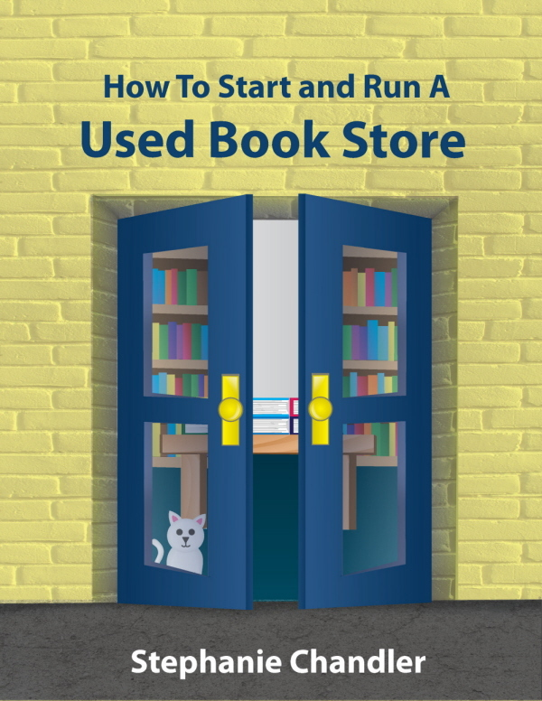 How to Start and Run a Used Book Store: A Bookstore Owner's Essential Toolkit with Real-World Insights, Strategies, Forms, and Procedures