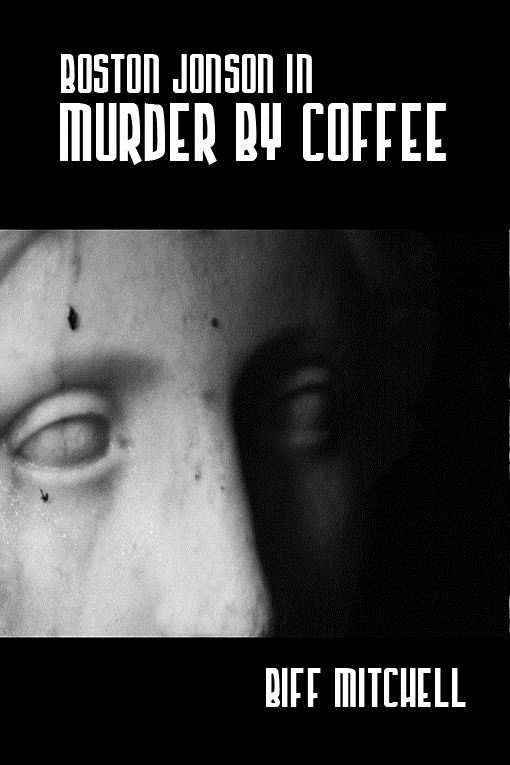 Boston Jonson In Murder By Coffee By: Biff Mitchell