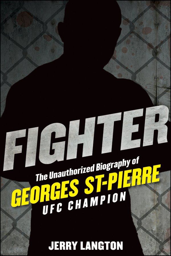 Fighter: The Unauthorized Biography of Georges St-Pierre, UFC Champion By: Jerry Langton