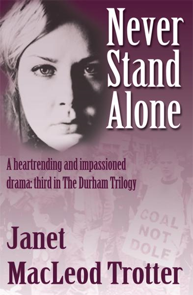 Never Stand Alone: A heartrending and impassioned drama: third in the Durham Trilogy By: Janet MacLeod Trotter