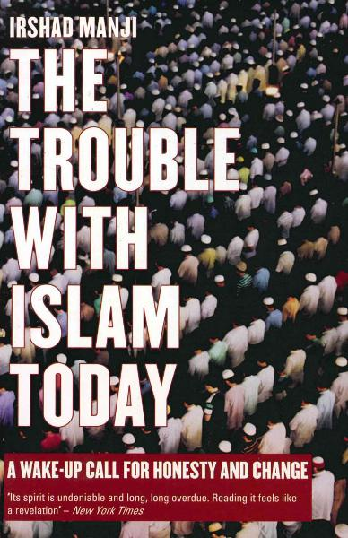 The Trouble with Islam Today A Wake-Up Call for Honesty and Change