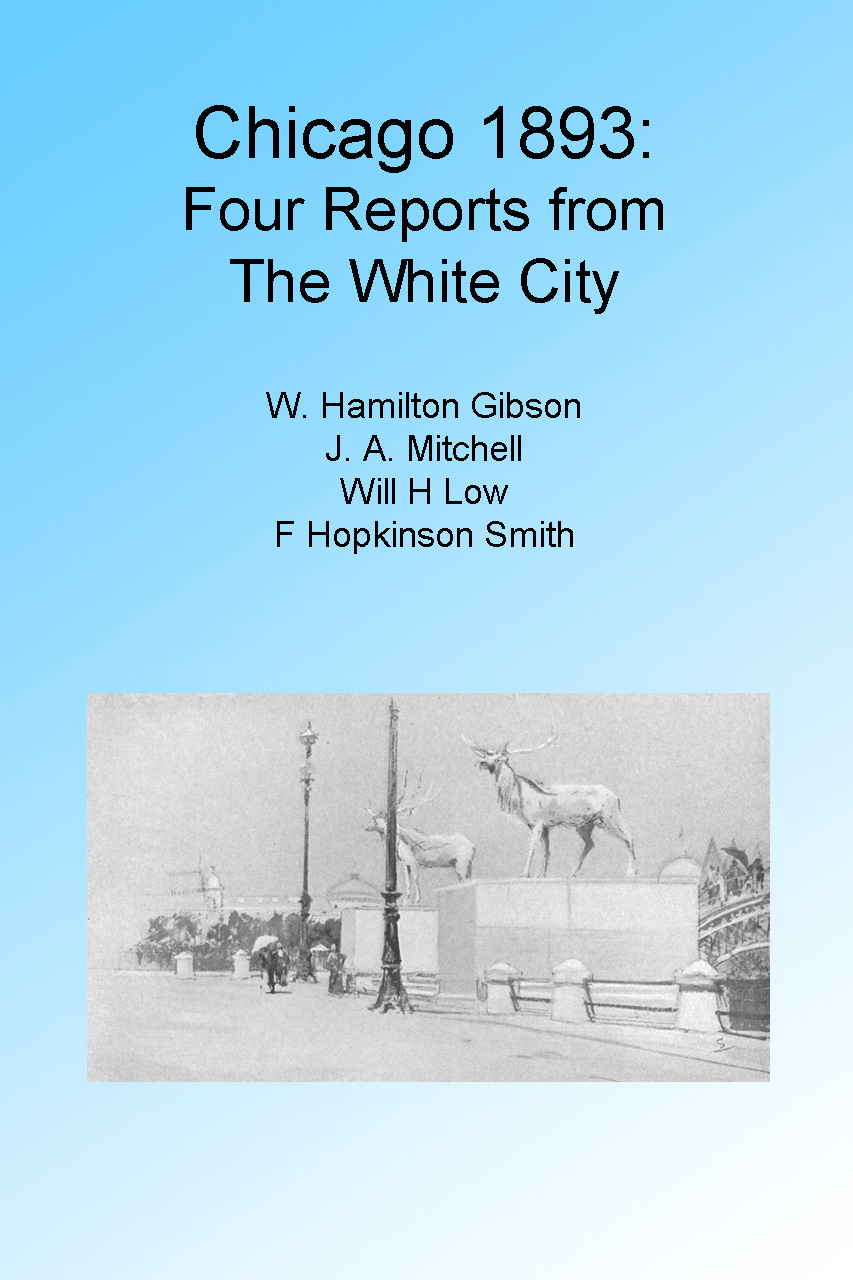 Chicago 1893: Four Reports from the White City. Illustrated
