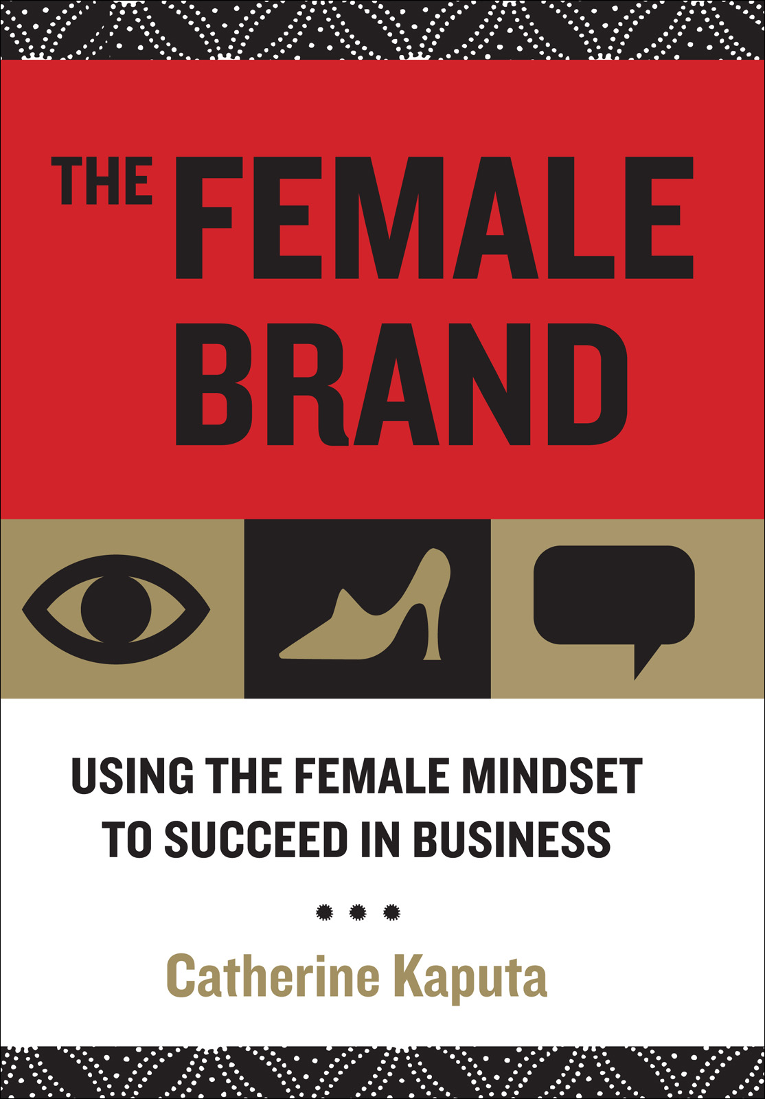 Female Brand, The: Using the Female Mindset to Succeed in Business