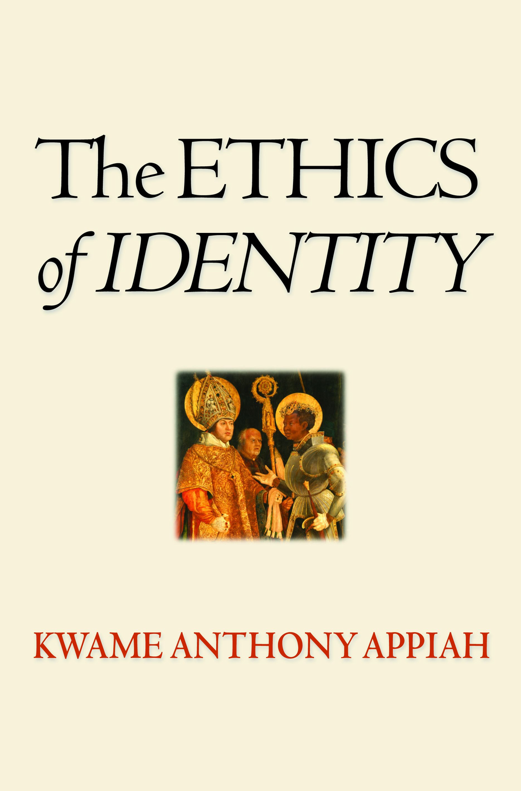 The Ethics of Identity By: Kwame Anthony Appiah