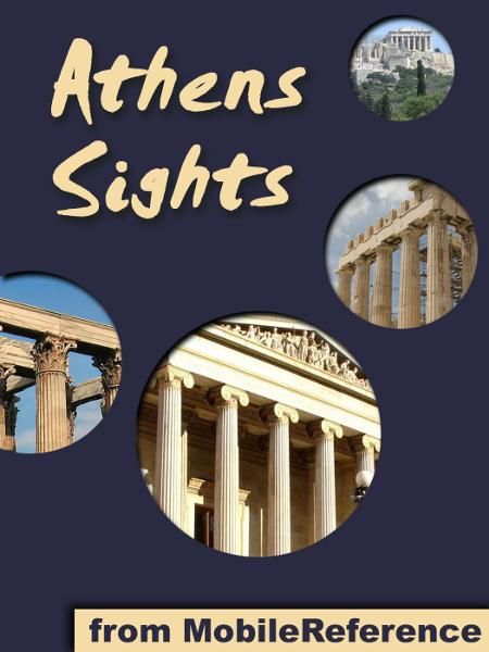 Athens Sights: a travel guide to the top 30 attractions in Athens, Greece (Mobi Sights) By: MobileReference