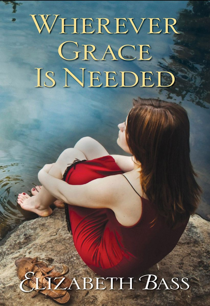 Wherever Grace Is Needed By: Elizabeth Bass