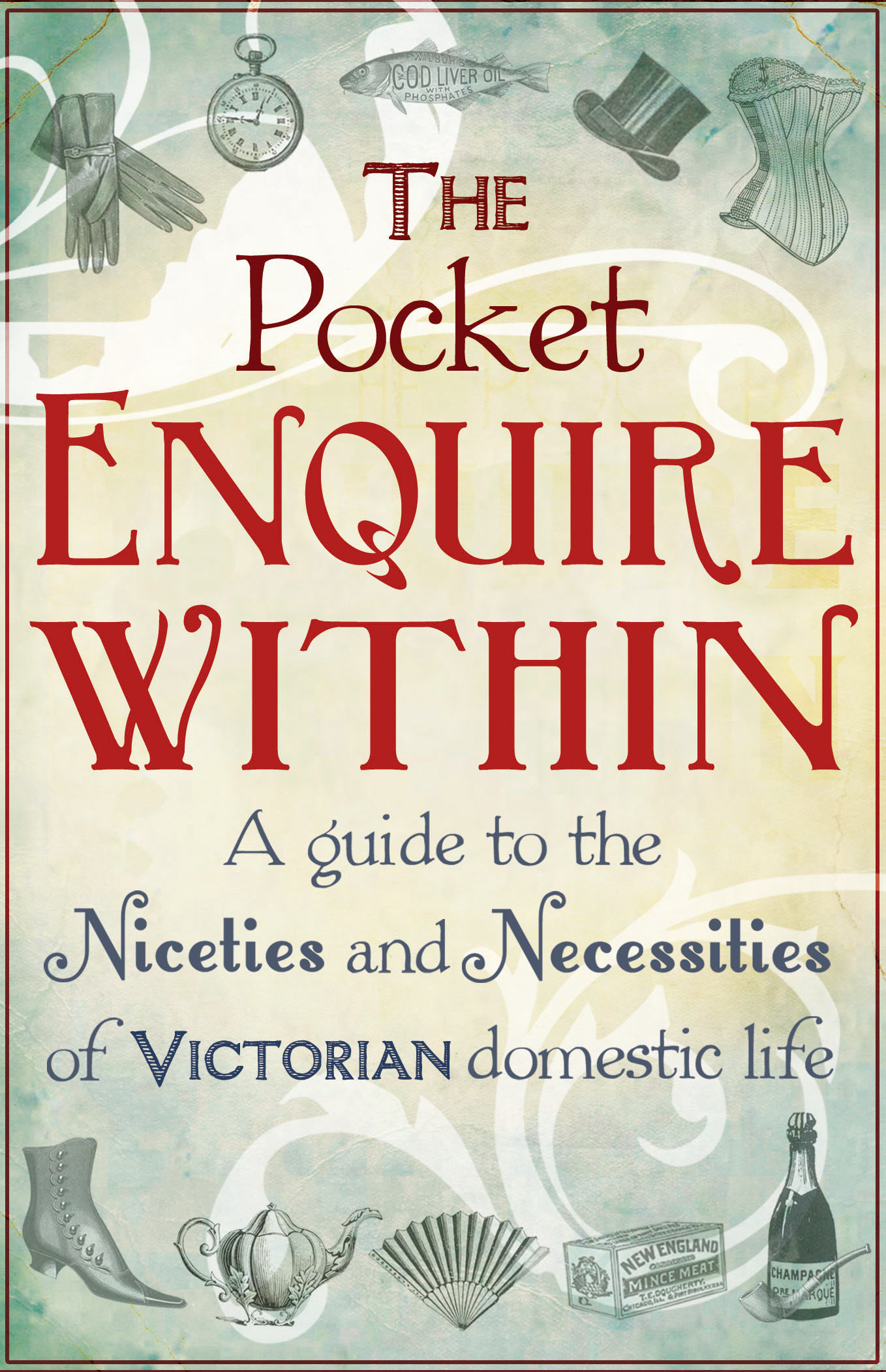 The Pocket Enquire Within A guide to the niceties and necessities of Victorian domestic life