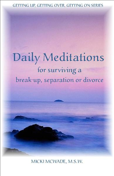 Daily Meditations for Surviving a Breakup, Separation or Divorce