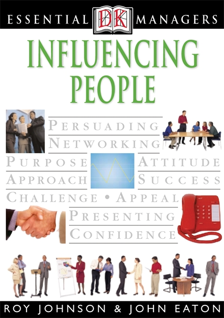 DK Essential Managers: Influencing People By: John Eaton,Ray Johnson