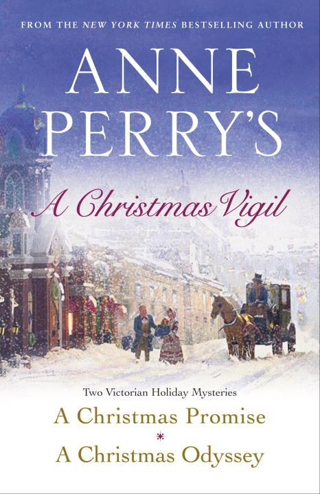 Anne Perry's Christmas Vigil: Two Victorian Holiday Mysteries By: Anne Perry