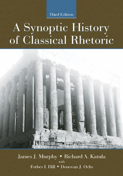 A Synoptic History of Classical Rhetoric By: Donovan J. Ochs,Forbes I. Hill,James J. Murphy,Michael Hoppmann,Richard A. Katula