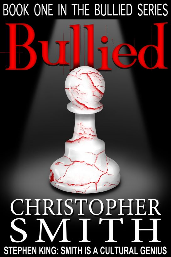 Bullied: Book One in the Bullied Series By: Christopher Smith