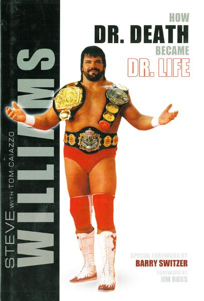 Steve Williams: How Dr. Death Became Dr. Life By: Steve Williams, Tom Caiazzo