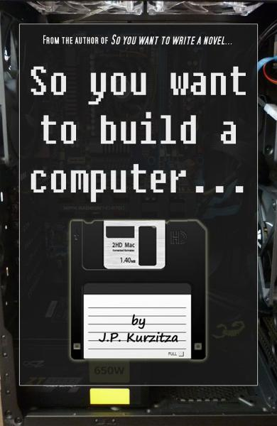 So you want to build a computer... By: J. P. Kurzitza