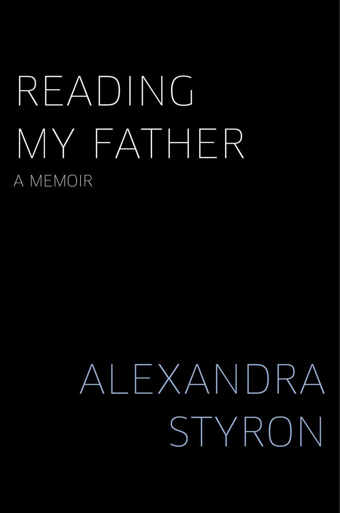 Reading My Father By: Alexandra Styron