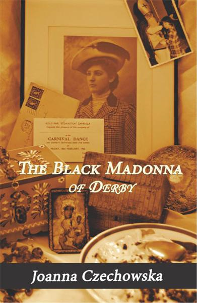 The Black Madonna of Derby By: Joanna Czechowska
