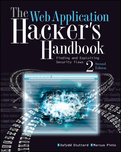 The Web Application Hacker's Handbook By: Dafydd Stuttard,Marcus Pinto