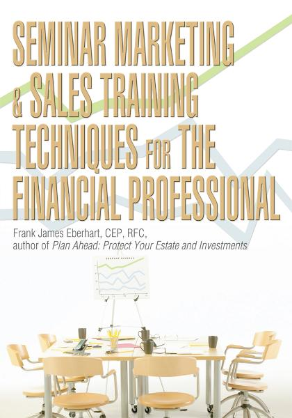Seminar Marketing & Sales Training Techniques for the Financial Professional By: Frank Eberhart