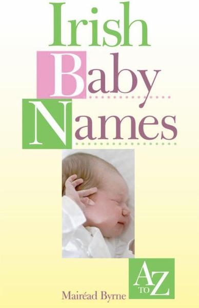 Irish Baby Names By: Mairead Byrne