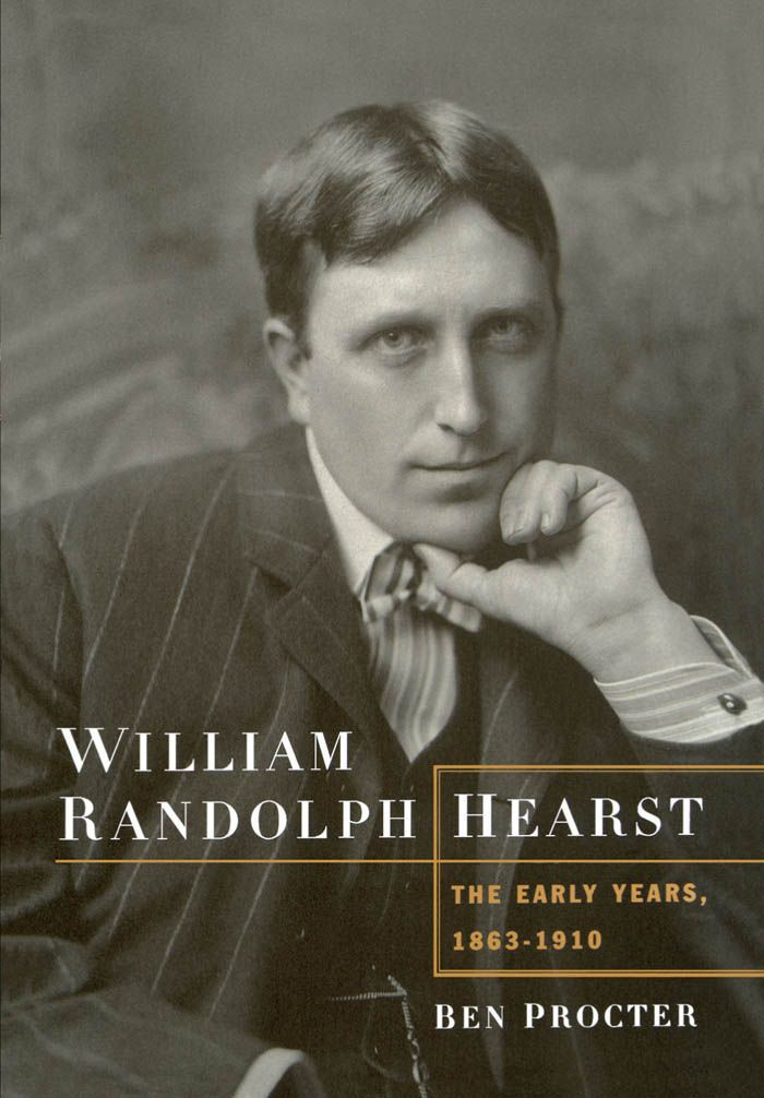 William Randolph Hearst : The Early Years 1863-1910