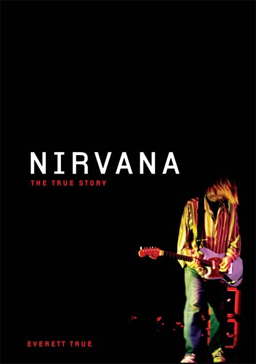 Nirvana: The True Story By: Everett True
