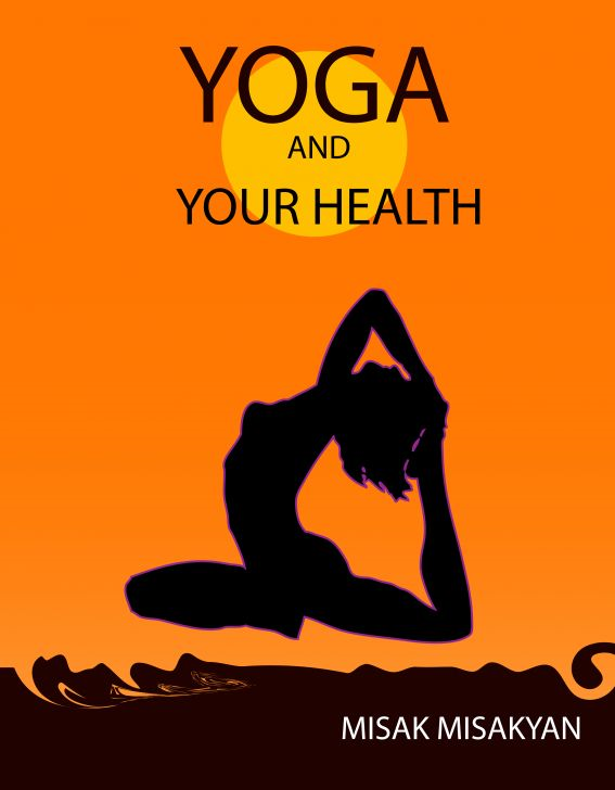 Yoga and Your Health By: Misak Misakyan