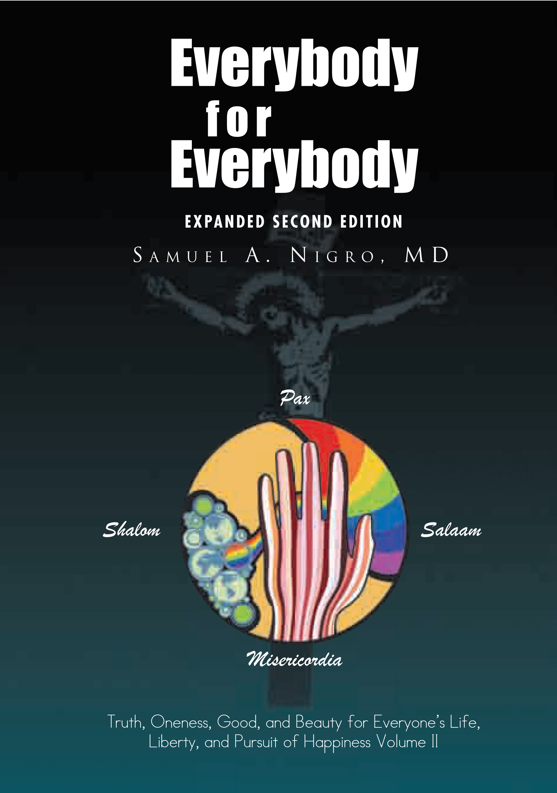 Everybody for Everybody: Truth, Oneness, Good, and Beauty for Everyone's Life, Liberty, and Pursuit of Happiness Volume II
