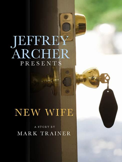 Jeffrey Archer Presents: New Wife By: Mark Trainer
