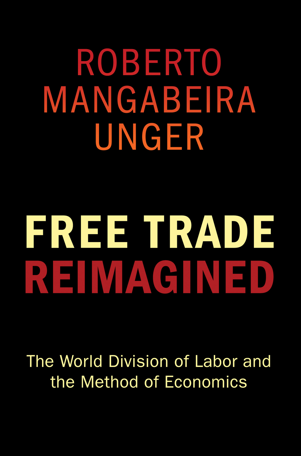 Free Trade Reimagined By: Roberto Mangabeira Unger