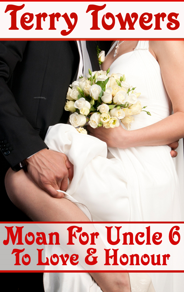 Moan For Uncle 6: To Love And Honour By: Terry Towers