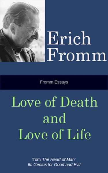 Fromm Essays: Love of Death and Love of Life By: Erich Fromm
