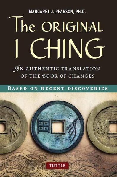 The Original I Ching: An Authentic Translation of the Book of Changes By: Margaret J. Pearson