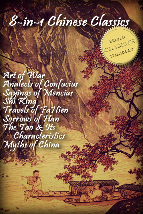 8-in-1 Chinese Classics: Art of War; Analects of Confucius; Sayings of Mencius; Shi Ching (Book of Songs); Travels of FaHien; Sorrows of Han; Tao Te Ching; Myths and Legends of China