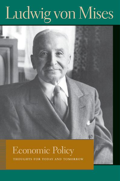 Economic Policy By: Ludwig von Mises