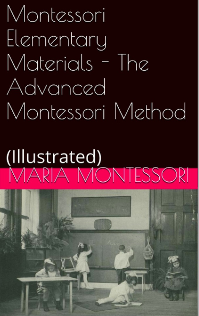 Montessori Elementary Materials - The Advanced Montessori Method (Illustrated)