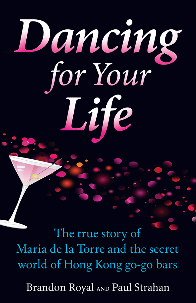 Dancing for Your Life: The True Story of Maria de la Torre and the Secret World of Hong Kong Go-Go Bars