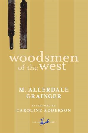 Woodsmen of the West By: Caroline Adderson,Martin Allerdale Grainger