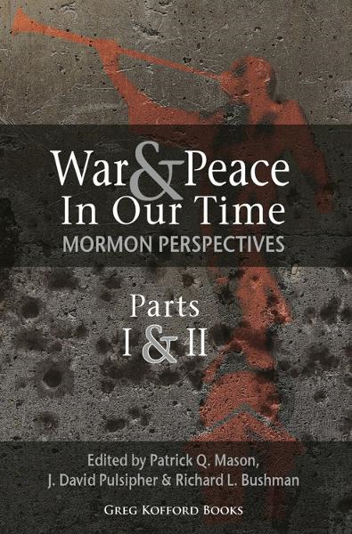 War and Peace in Our Time: Mormon Perspectives (Parts 1&2)