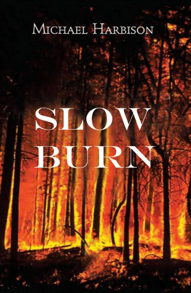 Slow Burn By: Michael Harbison