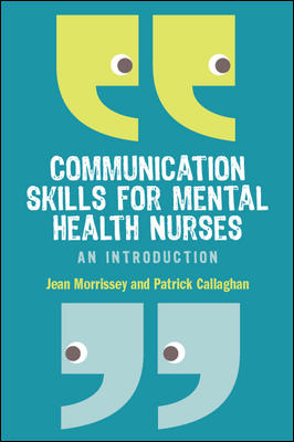 COMMUNICATION SKILLS FOR MENTAL HEALTH NURSES By: Jean Morrissey