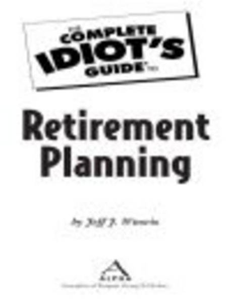 The Complete Idiot's Guide to Retirement Planning By: Jeffrey J. Wuorio