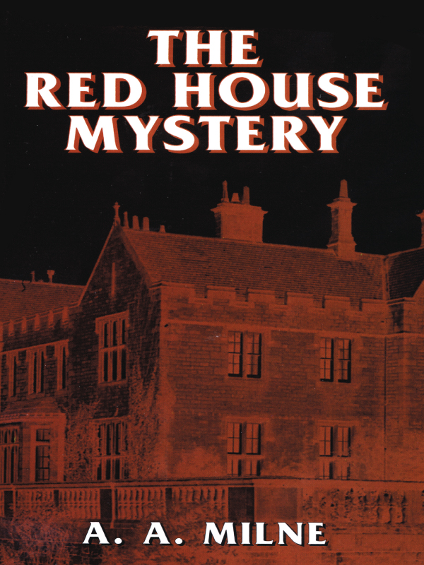 The Red House Mystery By: A. A. Milne